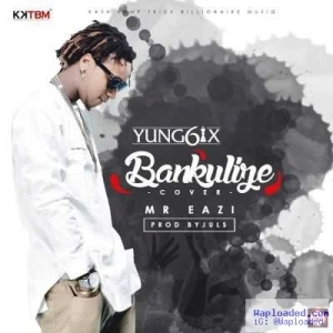 Yung6ix - Bankulize (Refix) ft. Mr Eazi